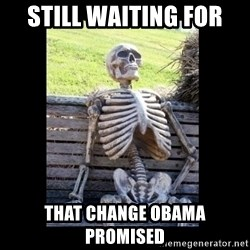 Still Waiting - Still Waiting for that change Obama promised