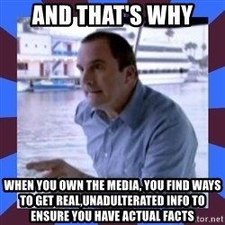 J walter weatherman - And that's why  When you own the media, you find ways to get real,unadulterated info to ensure you have actual facts