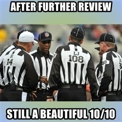 NFL Ref Meeting - after further review still a beautiful 10/10