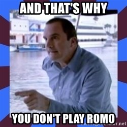 J walter weatherman - and that's why you don't play Romo