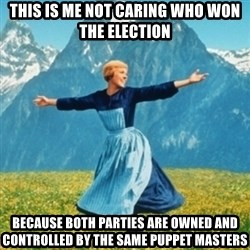 Sound Of Music Lady - This is me not caring who won the election because both parties are owned and controlled by the same puppet masters