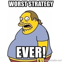 Comic Book Guy Worst Ever - Worst strategy Ever!