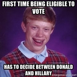 Bad Luck Brian - First time being eligible to vote has to decide between donald and hillary