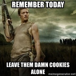 Daryl Dixon - Remember today leave them damn cookies alone