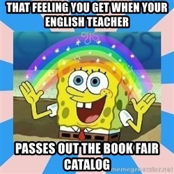Spongebob Imagination - that feeling you get when your English teacher passes out the book fair catalog