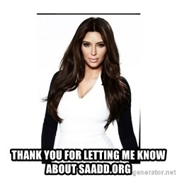 KIM KARDASHIAN -  thank you for letting me know about saadd.org
