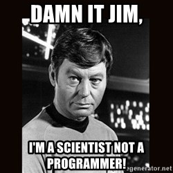 Leonard McCoy - Damn it Jim, I'm a scientist not a programmer!