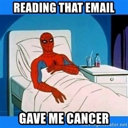 spiderman sick - Reading that email Gave me cancer