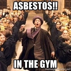 professor quirrell - asbestos!! in the gym