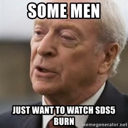 Michael Caine - Some men just want to watch SDS5 burn