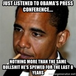 No Bullshit Obama - Just Listened to Obama's Press Conference.... Nothing more than the same bullshit he's spewed for the last 8 years