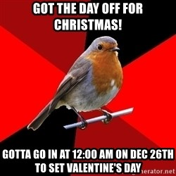 Retail Robin - Got the Day Off for Christmas! Gotta go in at 12:00 AM on Dec 26th to set Valentine's Day