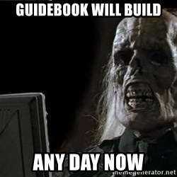 OP will surely deliver skeleton - Guidebook will build any day now
