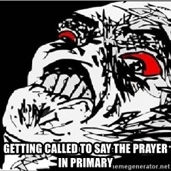 Omg Rage Face -  getting called to say the prayer in primary