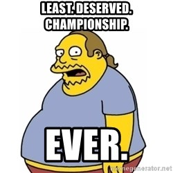 Comic Book Guy Worst Ever - least. deserved. championship. ever.