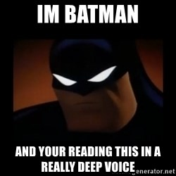 Disapproving Batman - im batman and your reading this in a really deep voice