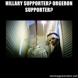 Michael Myers - Hillary supporter? orgeron supporter?