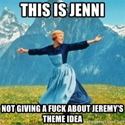 Sound Of Music Lady - this is jenni not giving a fuck about jeremy's theme idea