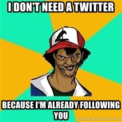 Ash Pedreiro - I don't need a twitter Because I'm already following you