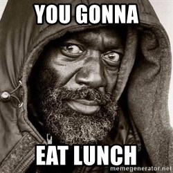 You Gonna Get Raped - YOU GONNA EAT LUNCH