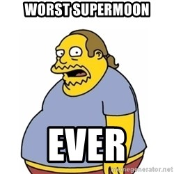 Comic Book Guy Worst Ever - worst supermoon ever