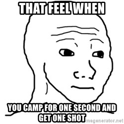 That Feel Guy - That feel when You camp for one second and get one shot