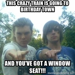 god of punk rock - This crazy train is going to birthday town And you've got a window seat!!!