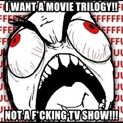 Rage Face - I want a movie trilogy!! NOT A F*CKING TV SHOW!!!
