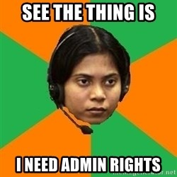 Stereotypical Indian Telemarketer - see the thing is I need admin rights