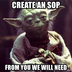 Yoda - create an sop from you we will need
