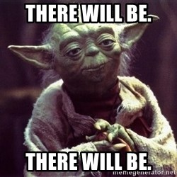 Yoda - There will be. There will be.