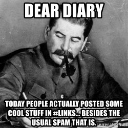 Dear Diary - Dear Diary Today people actually posted some cool stuff in #links... besides the usual spam that is.