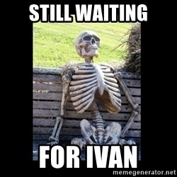 Still Waiting - still waiting for ivan