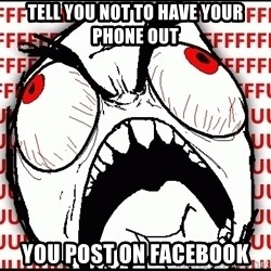 Maximum Fffuuu - TELL YOU NOT TO HAVE YOUR PHONE OUT YOU POST ON FACEBOOK