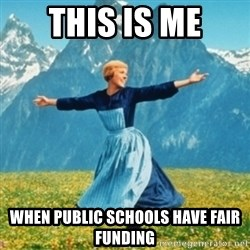Sound Of Music Lady - THIS IS ME WHEN PUBLIC SCHOOLS HAVE FAIR FUNDING