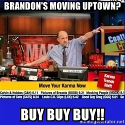 Move Your Karma - Brandon's Moving Uptown? Buy Buy Buy!!