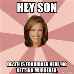 momscience - Hey son death is forbidden here, no getting murdered.