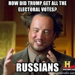 Ancient Aliens - how did trump get all the electoral votes? russians
