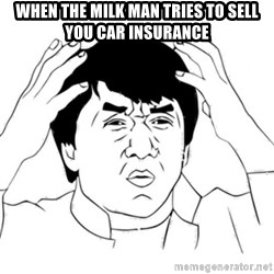 Jackie Chan face - when the milk man tries to sell you car insurance