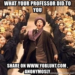 professor quirrell - what your professor did to you share on www.yoblunt.com , anonymosly