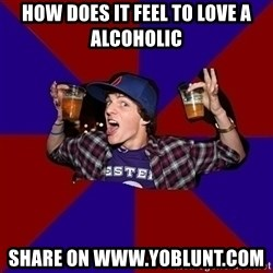 Sunny Student - how does it feel to love a alcoholic  share on www.yoblunt.com