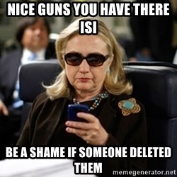 Hillary Text - nice guns you have there isi be a shame if someone deleted them