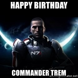 Mass Effect - Happy birthday  Commander trem