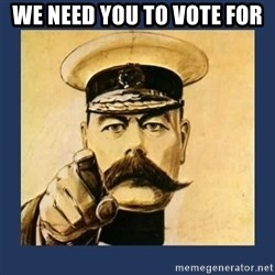 your country needs you - we need you to vote for