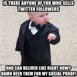 gangster baby - is there anyone of you who sells twitter followers and can deliver like right now? Damn need them for my social proof!