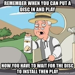 Family Guy Pepperidge Farm - remember when you can put a disc in and play now you have to wait for the disc to install then play
