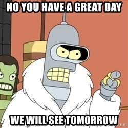 bender blackjack and hookers - no you have a great day we will see tomorrow