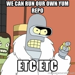 bender blackjack and hookers - We can run our OWN YUM REPO ETC ETC