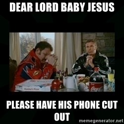 Dear lord baby jesus - Dear Lord Baby Jesus  please have his phone cut out
