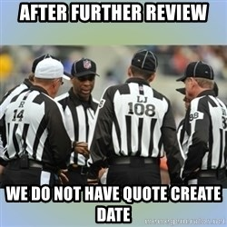 NFL Ref Meeting - After further review We do not have Quote Create Date